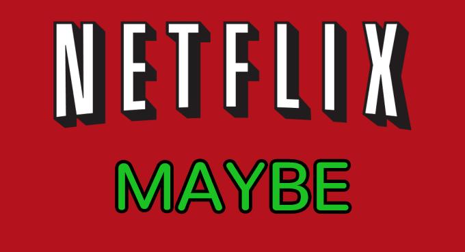 Netflix maybe
