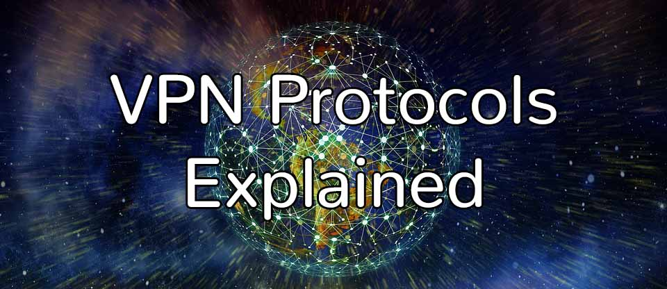 VPN Protocols Explained (And When to Use Them) | GoBestVPN com