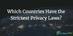 strictest privacy laws around the world